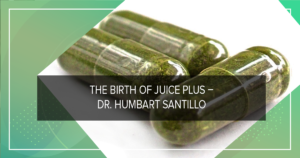 The Birth of Juice Plus – Dr. Humbart Santillo