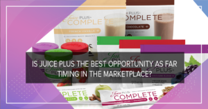 Is Juice Plus the Best Opportunity As Far Timing in the Marketplace?