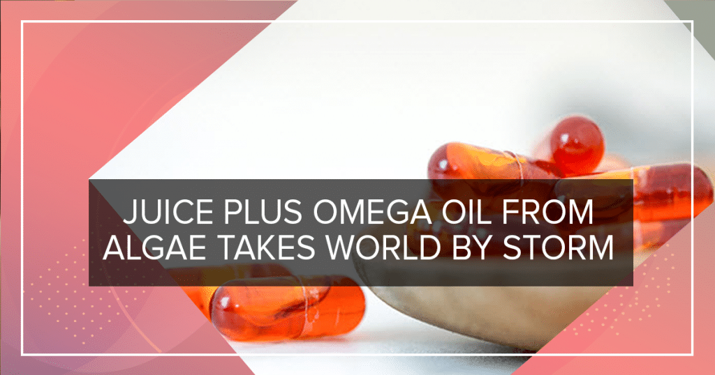 Juice Plus Omega oil from algae takes world by storm
