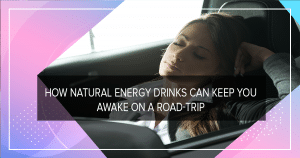 How Natural Energy Drinks can keep you awake on a Road-trip